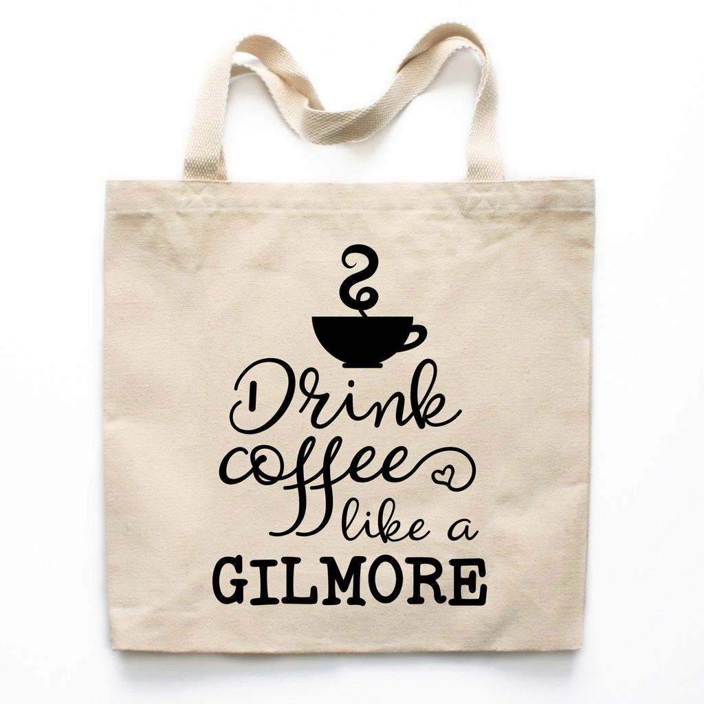 Drink Coffee Like A Gilmore Canvas Tote Bag | Crafting, Gilmore ...