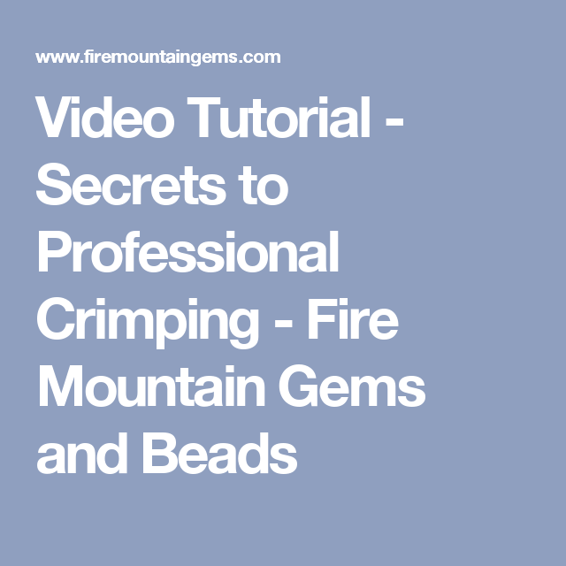 Video Tutorial - Secrets to Professional Crimping - Fire Mountain Gems and Beads