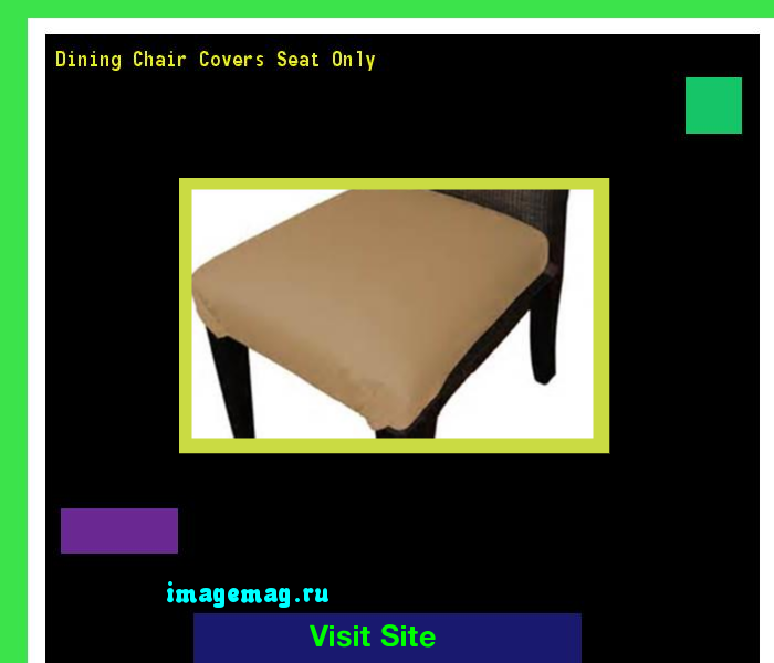 Dining Chair Covers Seat Only 101618