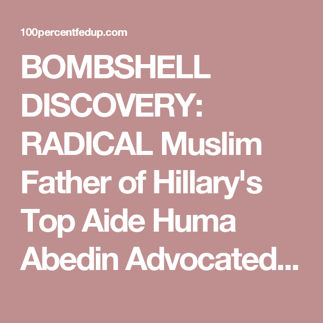 BOMBSHELL DISCOVERY: RADICAL Muslim Father of Hillary's Top Aide Huma Abedin Advocated For Forced SHARIA LAW » 100percentfedUp.com