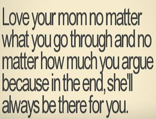 Love your mom no matter what | Love you mom, Mom quotes, Quotes