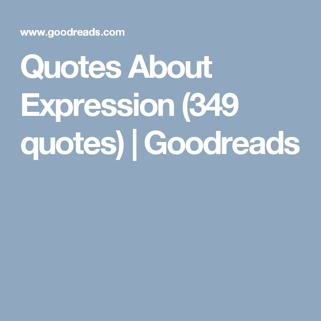 Quotes About Expression 349 Quotes Goodreads 21st Quotes Obnoxious Quotes Coincidence Quotes