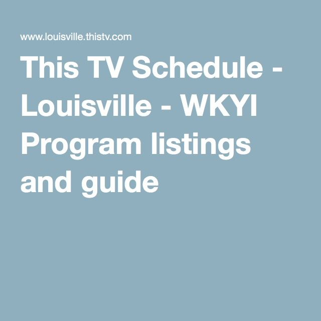 This TV Schedule - Louisville - WKYI Program listings and