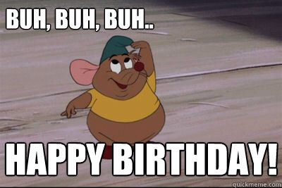 Happy birthday meme | Funny Birthday Memes | Disney ...