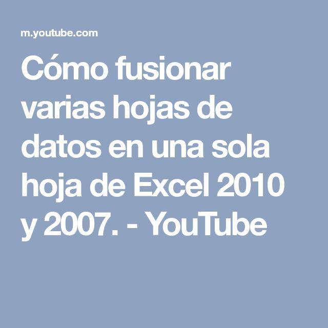 Cómo Fusionar Varias Hojas De Datos En Una Sola Hoja De Excel 2010 Y 2007 Youtube Hojas De Datos Datos Informática