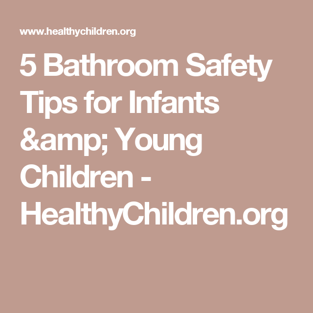 5 Bathroom Safety Tips For Infants U0026 Young Children   HealthyChildren.org