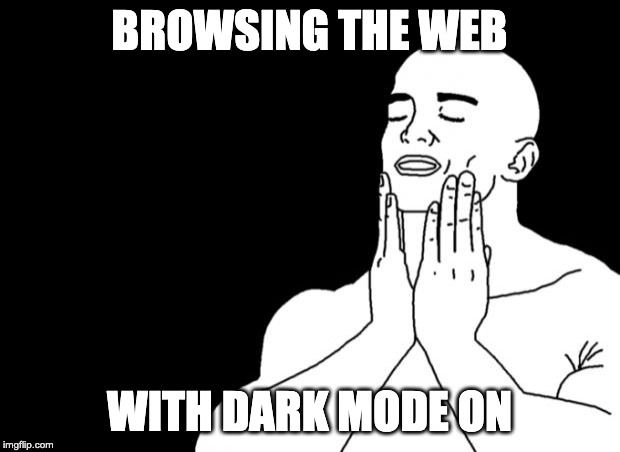 Browsing the web with dark mode on we call it dark