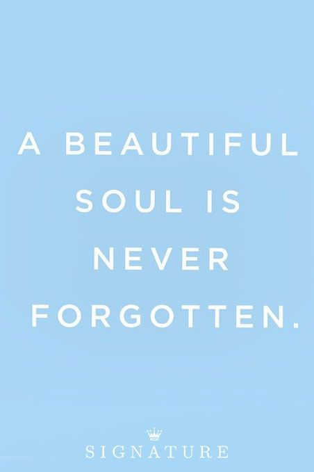 Quotes For Losing A Loved One Cool A Beautiful Soul Is Never Forgotten Quotes For Healing Of Grief