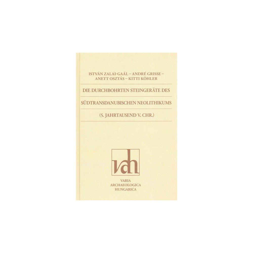 Die Durchbohrten Steingerate Des Sudtransdanubischen Neolithikums 5. Jahrtausend V. Chr. (Hardcover)