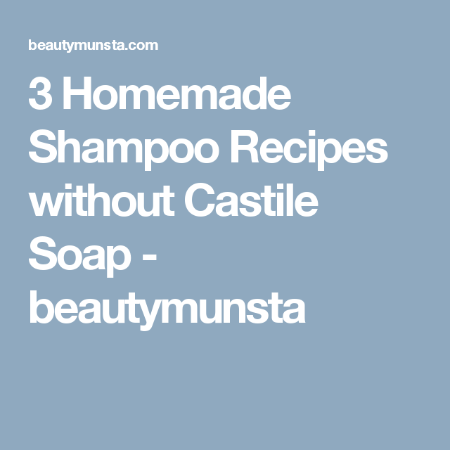 3 Homemade Shampoo Recipes without Castile Soap | Beauty