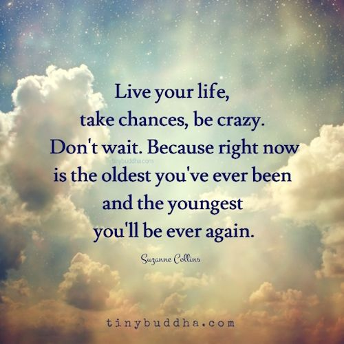 Live Your Life, Take Chances, Be Crazy | Chance quotes ...