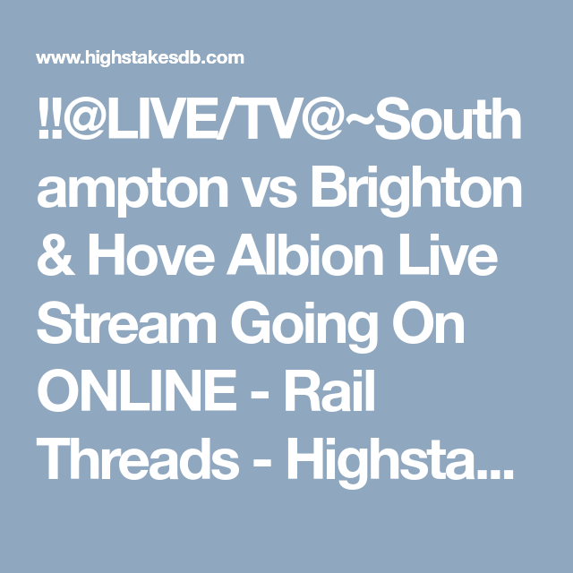 Live Tv Southampton Vs Brighton Hove Albion Live Stream Going On Online Rail Threads Highstakesdb Brighton And Hove Brighton Hove Albion Brighton