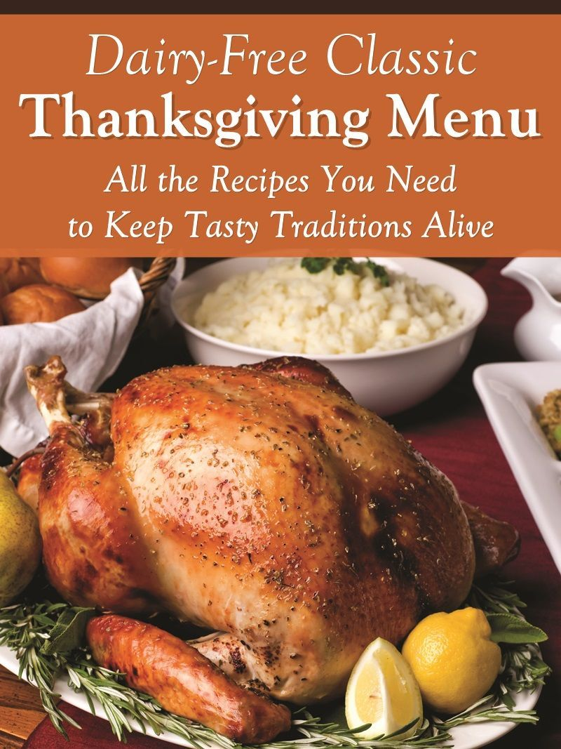 Classic Dairy Free Thanksgiving Menu With Recipes Everyone Will Love In 2020 Classic Thanksgiving Menu Turkey Recipes Thanksgiving Thanksgiving Recipes
