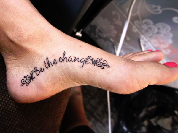 dee0f62a8 be the change tattoo 25 Refined Foot Tattoos Quotes | tattoo ideas ...