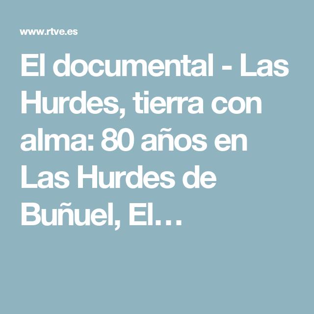 El documental - Las Hurdes, tierra con alma: 80 años en Las Hurdes de Buñuel, El…