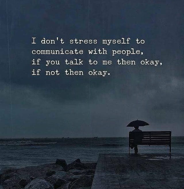 I Don T Stress Myself To Communicate With People If You Talk To Me Okay If Not Then Okay Good Life Quotes Stress Quotes Life Quotes