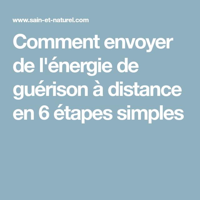 Comment Envoyer De L Energie De Guerison A Distance En 6 Etapes Simples Guerison Sain Et Naturel Energie
