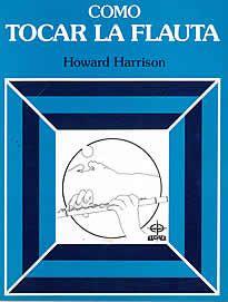 Como tocar la flauta de Howard Harrison editado por Edaf.Este libro es una nueva guía-tutor para flauta. Combina más de 50 temas seleccionados con ilustraciones, diagramas y texto, dando al que se inicia una completa y clara explicación con todo lo básico sobre la interpretación con FLAUTA. El aprendizaje se realiza con facilidad, por fases, desde las dos notas tonales a la música Bach y Scott Joplin. También nos enseña a leer  la música, a perfeccionar el tono, y suministra consejos…
