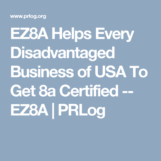 EZ8A Helps Every Disadvantaged Business Of USA To Get 8a