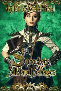 Sprockets, Silk and Savages by Killarney Sheffield
