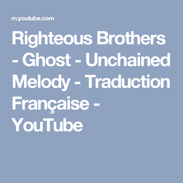 Righteous Brothers Ghost Unchained Melody Traduction Francaise Youtube