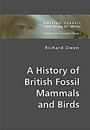 A History of British Fossil Mammals and Birds. Richard Owen,. Kartoniert (TB) - Buch #historyofdinosaurs