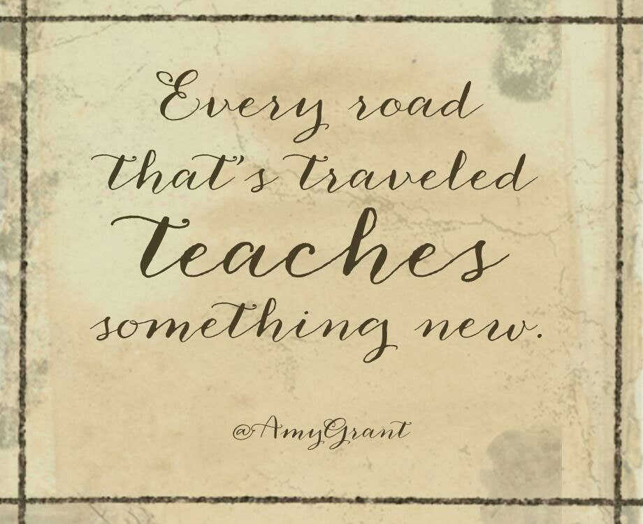 Amy Grant Quote Every Road That S Traveled Teaches Something New