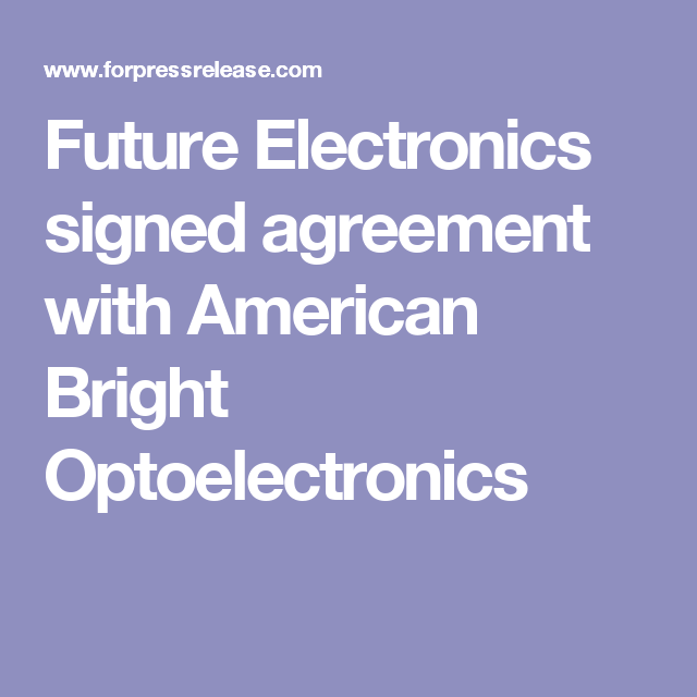 Future Electronics Signed Agreement With American Bright