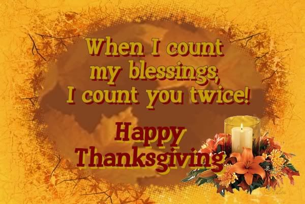 Happy Thanksgiving ! When I count my blessings , I count
