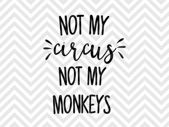 Not My Circus Not My Monkeys Svg And Dxf Cut File O Png
