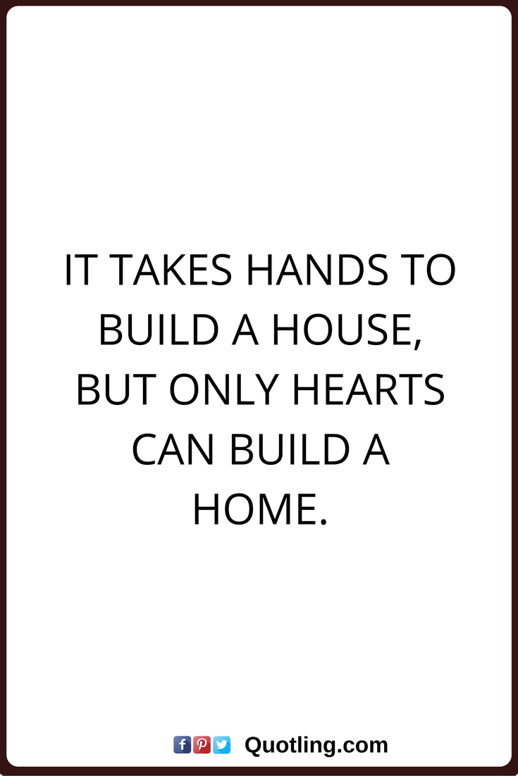 Home Quotes It Takes Hands To Build A House, But Only Hearts Can Build A