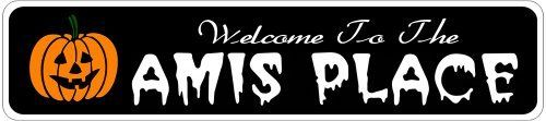 AMIS PLACE Lastname Halloween Sign - Welcome to Scary Decor, Autumn, Aluminum - 4 x 18 Inches by The Lizton Sign Shop. $12.99. Predrillied for Hanging. Rounded Corners. 4 x 18 Inches. Great Gift Idea. Aluminum Brand New Sign. AMIS PLACE Lastname Halloween Sign - Welcome to Scary Decor, Autumn, Aluminum 4 x 18 Inches - Aluminum personalized brand new sign for your Autumn and Halloween Decor. Made of aluminum and high quality lettering and graphics. Made to last for years outdo...