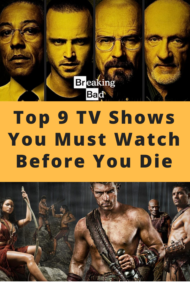 Top 9 Tv Shows You Must Watch Before You Die In 2020 Tv Shows Shows Celebrities