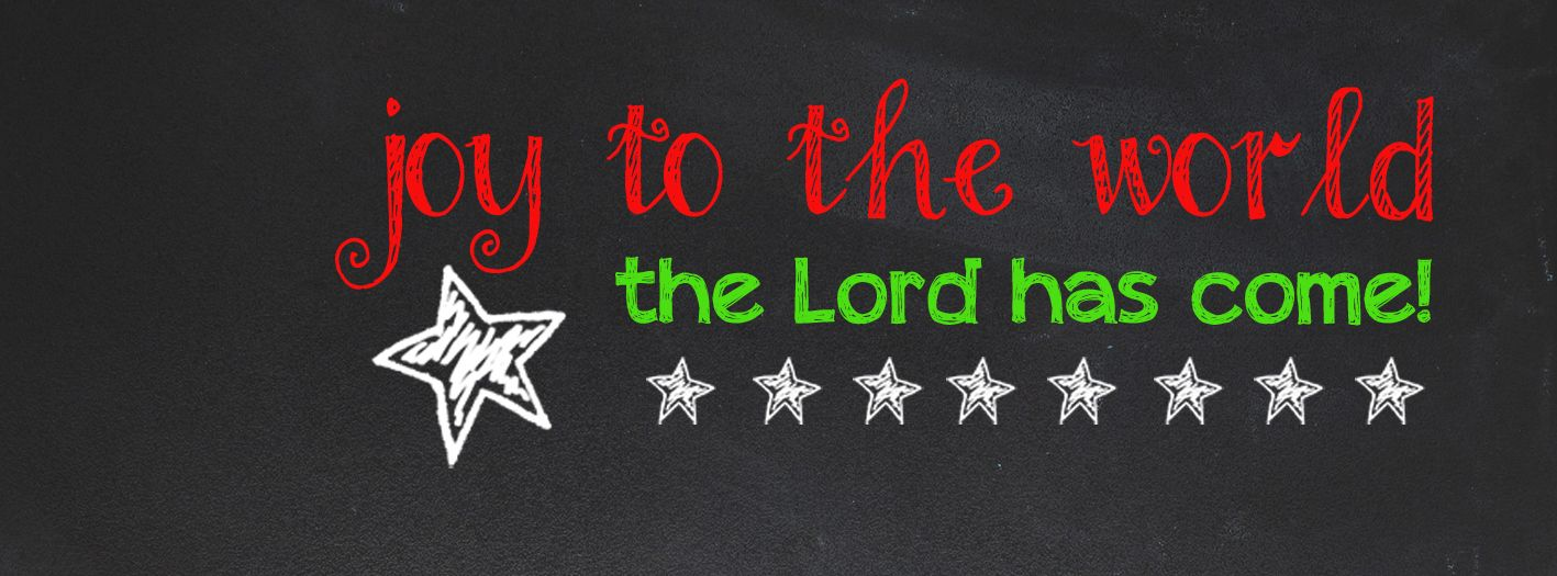 Joy to the World the Lord has come - Christmas facebook cover - chalkboard   HOLIDAYS ...