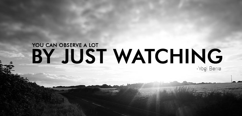 Watch and observe...