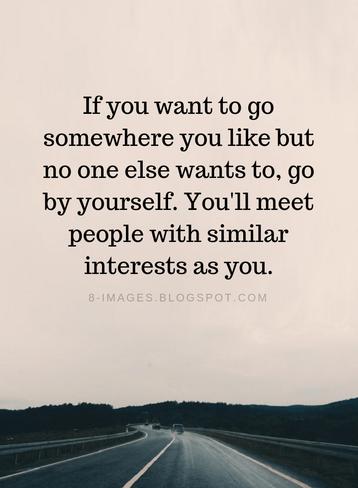 eb21c4b9975 Travelling Quotes If you want to go somewhere you like but no one else  wants to