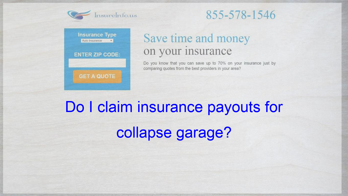 Do I Claim Insurance Payouts For Collapse Garage Insurance