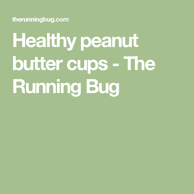 Healthy peanut butter cups - The Running Bug