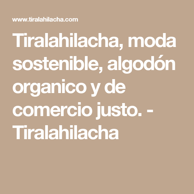 Tiralahilacha, moda sostenible, algodón organico y de comercio justo. - Tiralahilacha