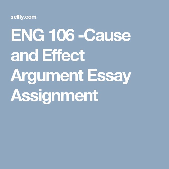 cause and effect argument essay assignment eng 106 cause and effect argument essay assignment