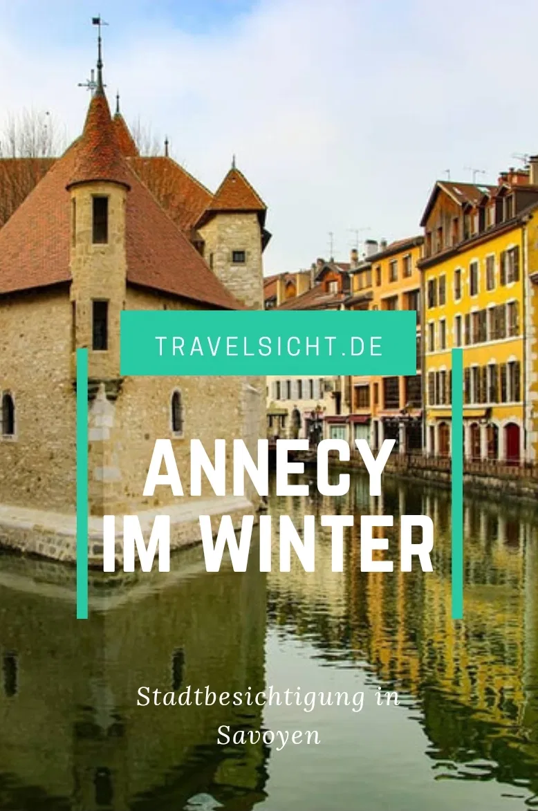 Annecy Im Winter Eine Stadtbesichtigung In Savoyen Travelsicht Tourismus Reisen Ausflug
