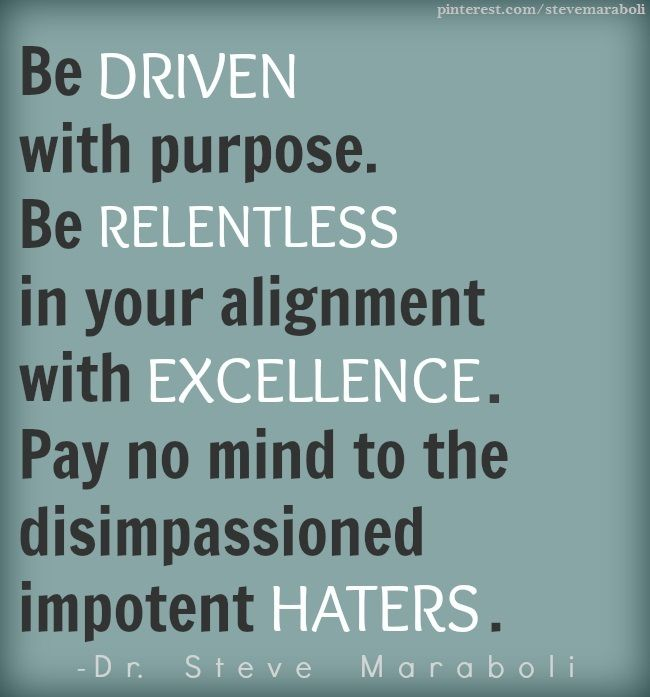 Quote By Steve Maraboli Be Driven With Purpose Be Relentless In
