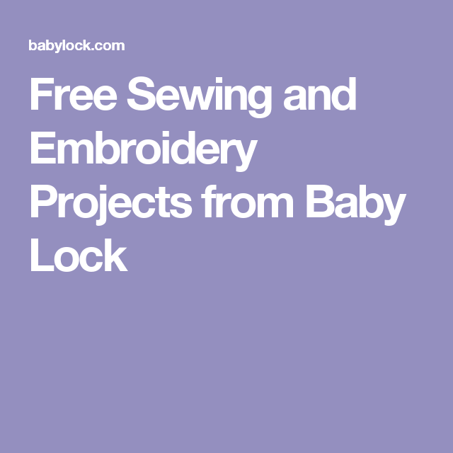 Free Sewing And Embroidery Projects From Baby Lock Embroidery