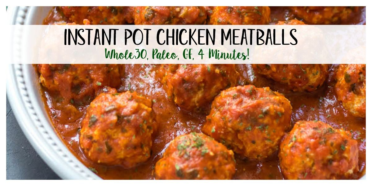 Instant Pot Chicken Meatballs and Marinara: Whole30, Paleo, 5 Minutes - Whole Kitchen Sink #healthyweeknightmeals