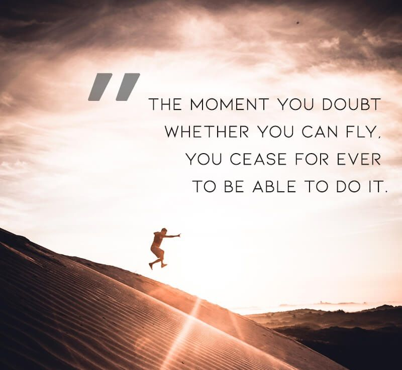 The Moment You Doubt Whether You Can Fly You Cease For Ever To Be A Inspirational Quotes Motivation Yoga Inspiration Quotes Positive Energy Quotes Inspiration