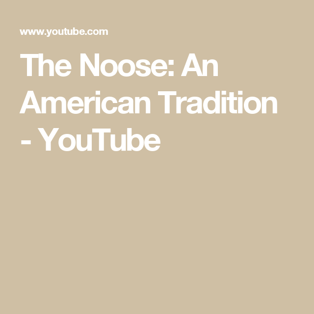 The Noose: An American Tradition - YouTube