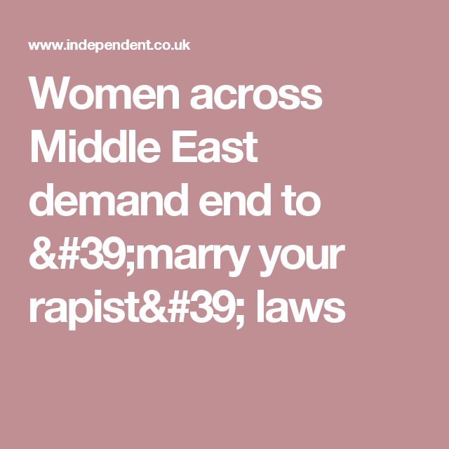 Women across Middle East demand end to 'marry your rapist' laws