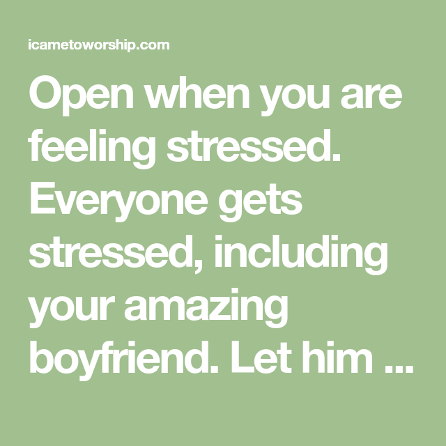 Open When You Are Feeling Stressed. Everyone Gets Stressed