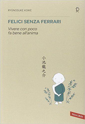 Amazon.it: Felici senza Ferrari - Ryunosuke Koike, F. Di Berardino - Libri