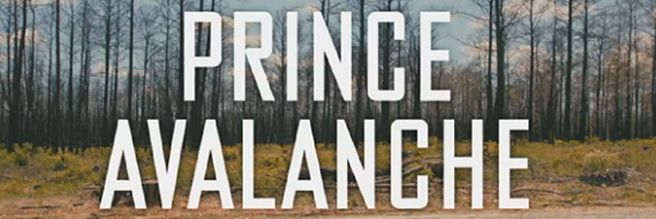 Prince Avalanche  Title: Prince Avalanche Release Date: 09/08/2013 Genre: Comedy / Drama Country: USA Cast: Paul Rudd, Emile Hirsch  Lance LeGault Director: David Gordon Green Studio: Dogfish Pictures  Distribution: Magnolia Pictures